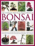 The Complete Practical Encyclopedia of Bonsai: The essential step-by-step guide to creating,...