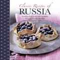 Classic Recipes of Russia : Traditional Food and Cooking in 25 Authentic Dishes