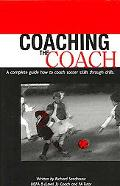 Coaching The Coach - A Complete Guide How To Coach Soccer Skills Through Drills