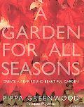 Garden for All Seasons Create a Year-Round Beautiful Garden