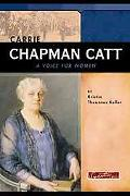 Carrie Chapman Catt A Voice For Women