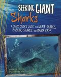 Seeking Giant Sharks : A Shark Diver's Quest for Whale Sharks, Basking Sharks, and Manta Rays