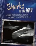 Sharks of the Deep : A Shark Photographer's Search for Sharks at the Bottom of the Sea
