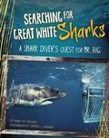 Searching for Great White Sharks : A Shark Diver's Quest for Mr. Big