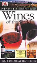 Evewitness Companions Wines of the World Your Essential Handbook