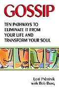 Gossip Ten Pathways to Eliminate It from Your Life and Transform Your Soul