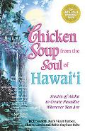 Chicken Soup from the Soul of Hawaii Stories of Aloha to Create Paradise Wherever You Are