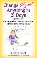 Change Almost Anything in 21 Days Recharge Your Life With the Power of over 500 Affirmations