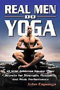 Real Men Do Yoga 21 Star Athletes Reveal Their Secrets of Strength, Flexibility and Peak Per...