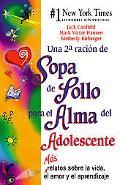 Sopa De Pollo Para El Alma Del Adolescente II Mas Relatos Sobre LA Vida, El Amor Y El Aprend...