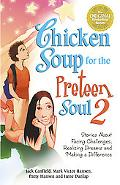 Chicken Soup for the Preteen Soul 2 Stories About Facing Challenges, Realizing Dreams and Ma...