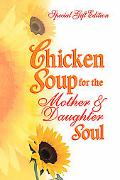 Chicken Soup for the Mother & Daughter Soul Stories to Warm the Heart and Inspire the Spirit