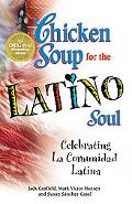 Chicken Soup for the Latino Soul Celebrating La Comunidad Latina