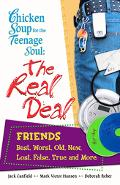 Chicken Soup for the Teenage Soul The Real Deal / Friends, Best, Worst, Old, New, Lost, Fals...