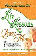 Life Lessons for Busy Moms 7 Essential Ingredients to Organize and Balance Your World