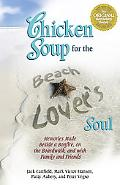 Chicken Soup for the Beach Lover's Soul Memories Made Beside a Bonfire, on the Boardwalk, an...
