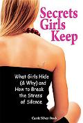 Secrets Girls Keep: What Girls Hide (& Why) and How to Break the Stress of Silence