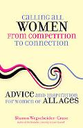 Calling All Women--From Competition to Connection: Advice and Inspiration for Women of All Ages