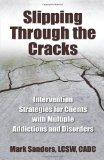 Slipping Through the Cracks: Intervention Strategies for Clients with Multiple Addictions an...