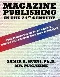 Magazine Publishing in the 21st Century: Everything You Need to Create, Design and Launch Yo...