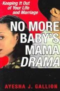 No More Baby's Mama Drama Keeping It Out Of Your Life And Marriage