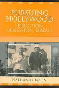 Pursuing Hollywood Seductiton, Obsession, Dread