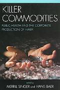 Killer Commodities: Public Health and the Corporate Production of Harm