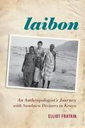 Laibon: An Anthropologist S Journey with Samburu Diviners in Kenya