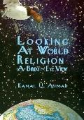 Looking at World Religions A Bird'S-Eye View