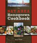 Bay Area Homegrown Cookbook : Local Food, Local Restaurants, Local Recipes
