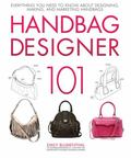 Handbag Designer 101: Everything You Need to Know About Designing, Making, and Marketing Han...