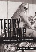 Terry the Tramp : The Life and Dangerous Times of a One Percenter