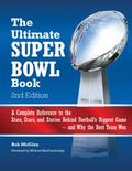 Ultimate Super Bowl Book : A Complete Reference to the Stats, Stars, and Stories Behind Foot...