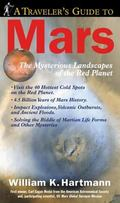 Traveler's Guide to Mars The Mysterious Landscapes of the Red Planet