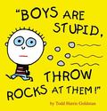 Boys Are Stupid, Throw Rocks At Them!