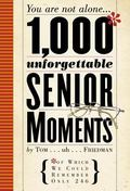 1,000 Unforgettable Senior Moments You are not alone... (of Which we could remember only 246)