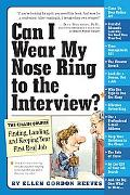 Can I Wear My Nose Ring to the Interview?: A Crash Course in Finding, Landing, and Keeping Y...