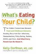 What's Eating Your Child?: The Hidden Connection Between Food and Your Child's Well-Being