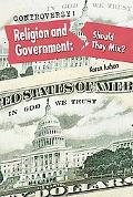 Religion and Government: Should They Mix? (Controversy!)