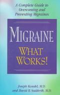 Migraine What Works! A Complete Guide to Overcoming and Preventing Migraines