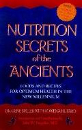 Nutrition Secrets of the Ancients: Foods and Recipes for Optimum Health in the New Millennium