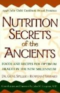 Nutrition Secrets of the Ancients: Foods and Recipes for Optimum Health in the New Millenniu...