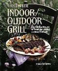 Complete Indoor/Outdoor Grill 175 Delicious Recipes With Variations Based on Where You Cook