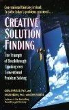 Creative Solution Finding : The Triumph of Breakthrough Thinking over Conventional Problem S...