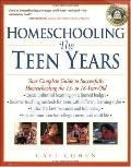 Homeschooling The Teen Years  Your Complete Guide to Successfully Homeschooling the 13- To 1...