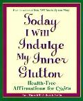 Today I Will Indulge My Inner Glutton; Health-Free Affirmations for Cynics - Ann Thornhill -...