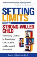 Setting Limits With Your Strong-Willed Child Eliminating Conflict by Establishing Clear, Firm, and Respectful Boundaries