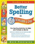 Better Spelling in 5 Minutes a Day Fun Spelling Activities for Kids and Parents on the Go