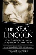 Real Lincoln A New Look at Abraham Lincoln, His Agenda, and an Unnecessary War