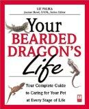 Your Bearded Dragon's Life: Your Complete Guide to Caring for Your Pet at Every Stage of Lif...